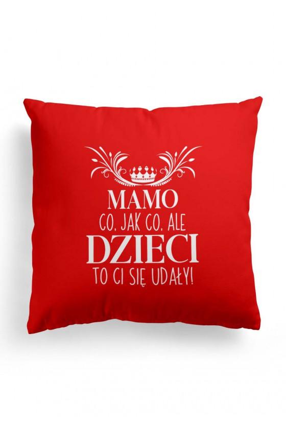 Poduszka Premium Mamo, co jak co, ale dzieci to ci sie udały - czerwona