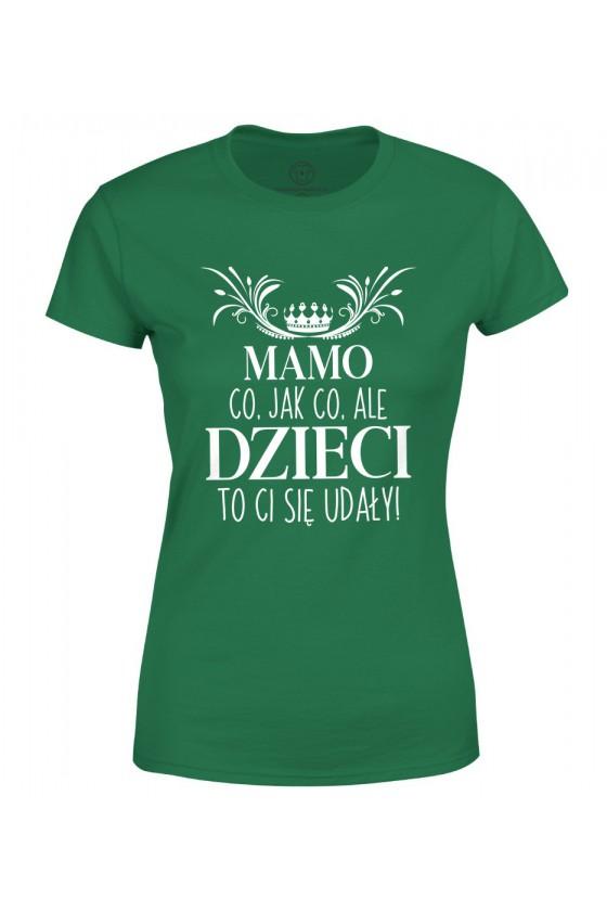 Koszulka damska Mamo Dzieci to Ci się udały!