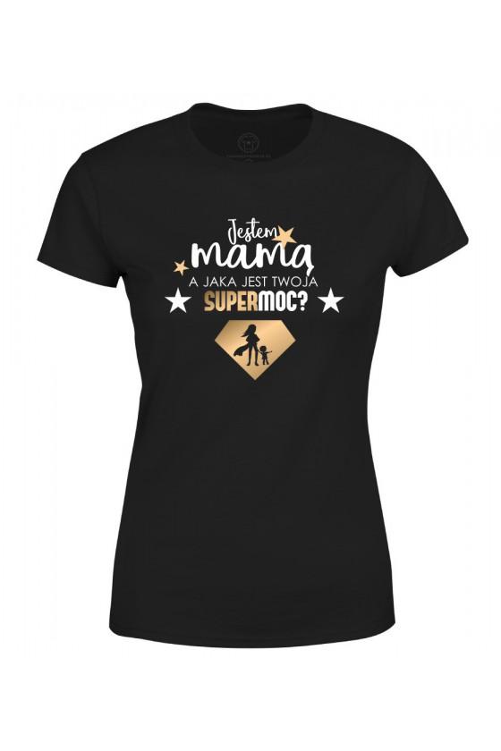 Koszulka damska Jestem Mamą, a jaka jest Twoja Supermoc