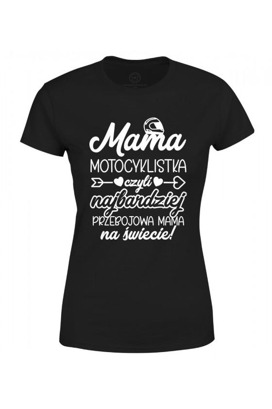 Koszulka damska Mama Motocyklistka czyli najbardziej przebojowa Mama na świecie
