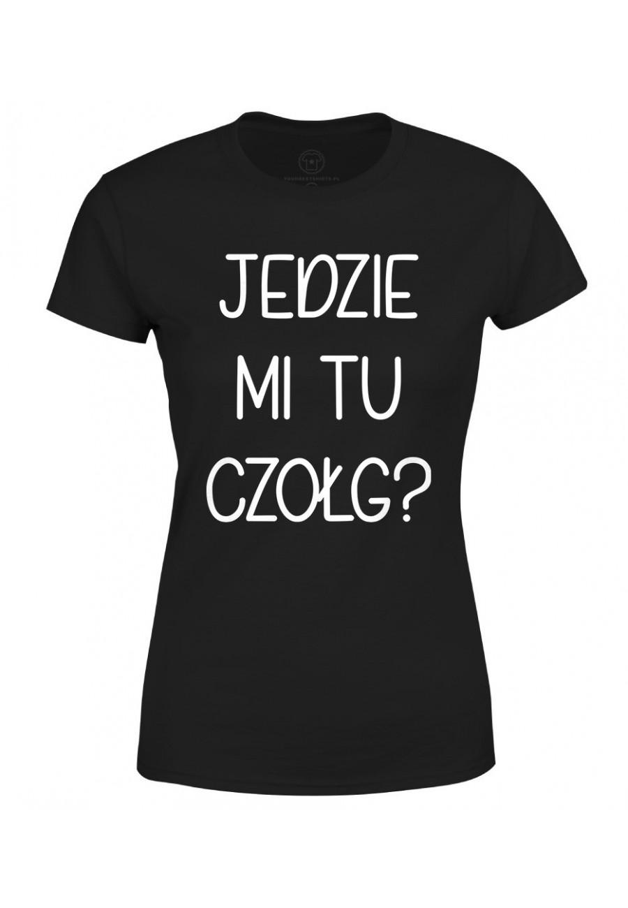 Koszulka damska Jedzie mi tu czołg? - seria Ulubione Teksty Mamy