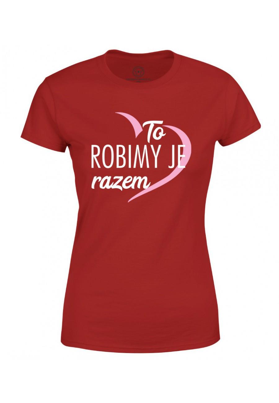 Koszulka damska Jeśli robimy głupoty to robimy je razem 2