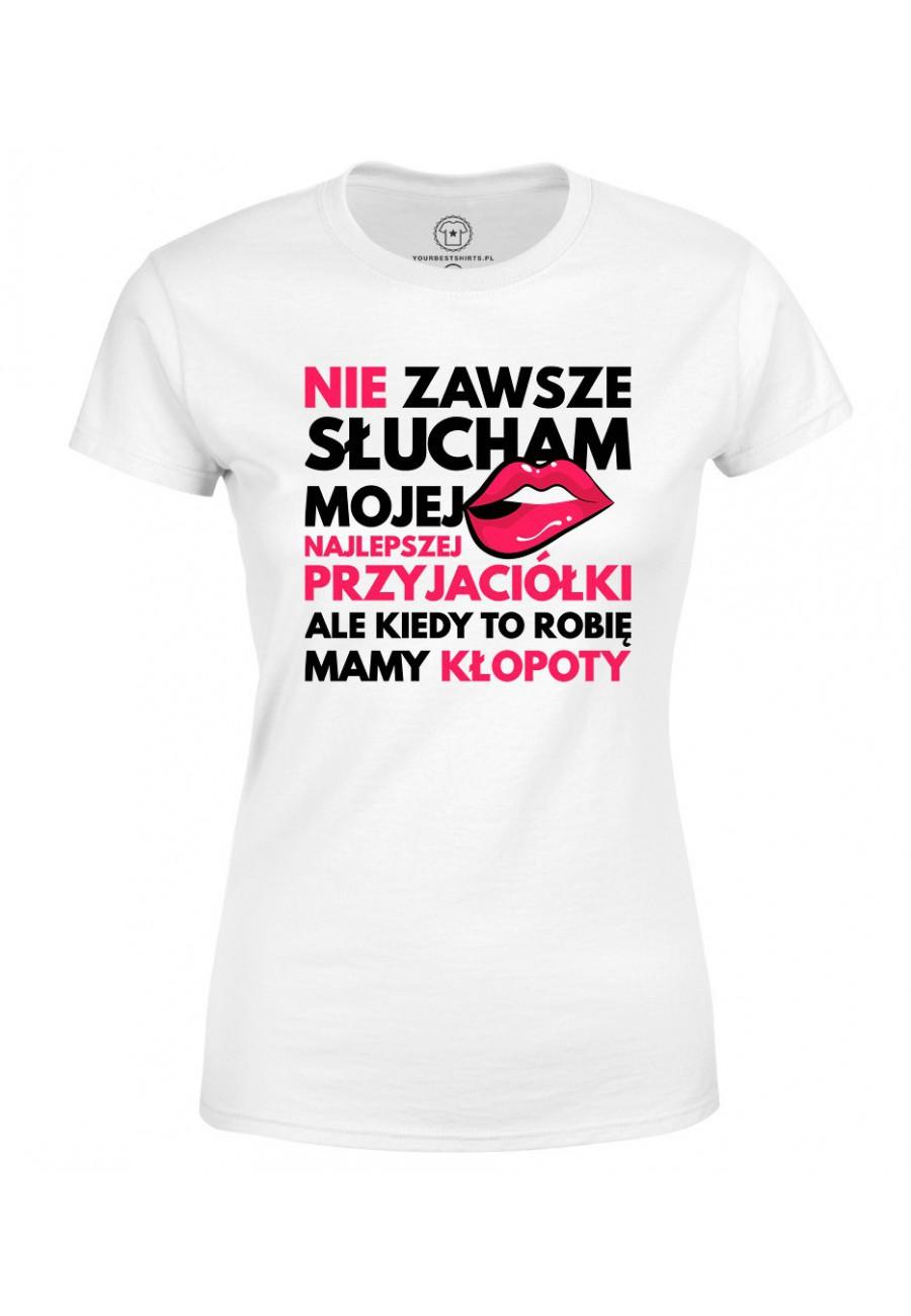 Koszulka damska Z napisem Nie zawsze słucham mojej najlepszej przyjaciółki