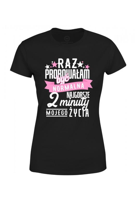 Koszulka damska Z napisem Raz próbowałam być normalna