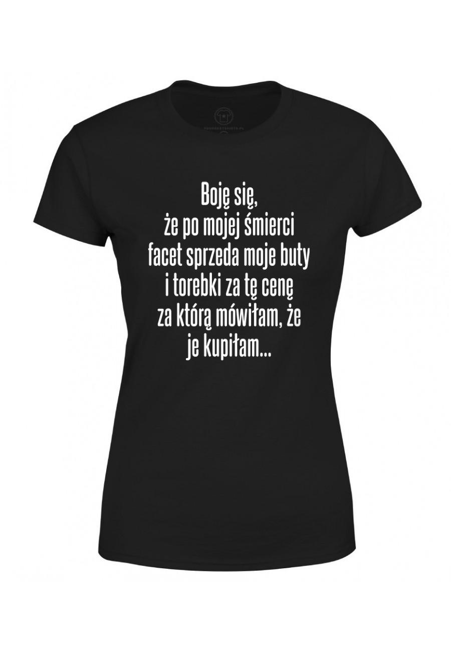 Koszulka damska Z napisem Boję się, że po mojej śmierci facet sprzeda moje buty i torebki