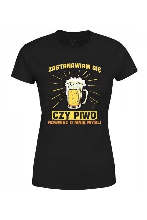 Koszulka damska Zastawiam się czy piwo również o mnie myśli