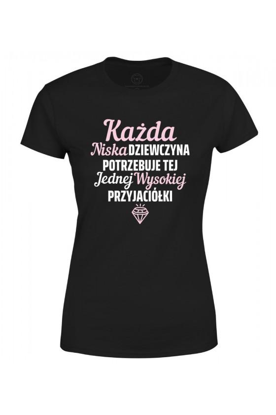 Koszulka damska Każda niska dziewczyna potrzebuje tej jednej wysokiej przyjaciółki