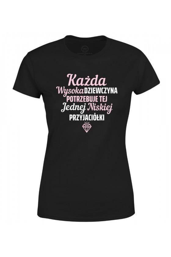 Koszulka damska Każda wysoka dziewczyna potrzebuje tej jednej niskiej przyjaciółki