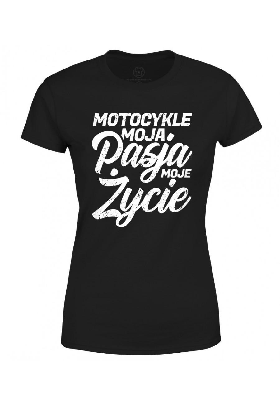 Koszulka damska Z napisem Motocykle moja pasja moje życie