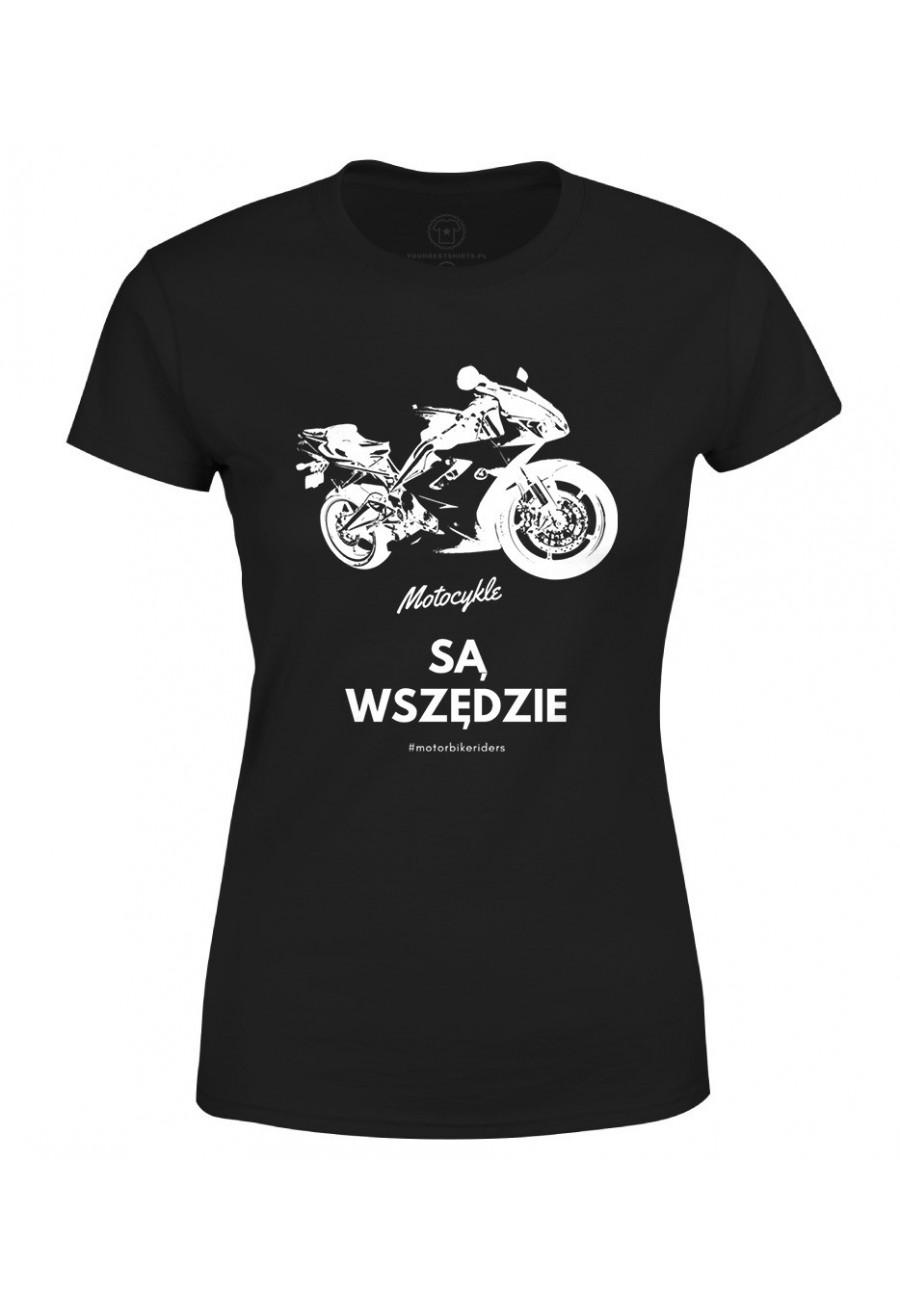 Koszulka damska Motocykle są wszędzie