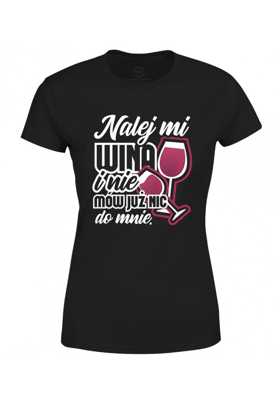 Koszulka damska Nalej mi wina i nie mów już nic do mnie