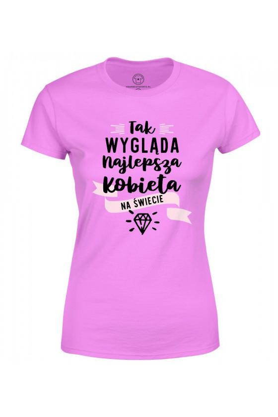 Koszulka damska Tak Wygląda Najlepsza Kobieta na Świecie