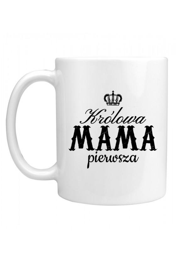 Kubek Dla Mamy Królowa Mama Pierwsza