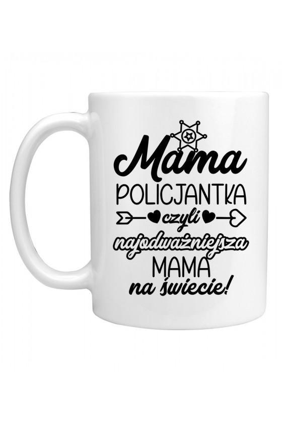 Kubek Mama Policjantka czyli najodważniejsza Mama na świecie