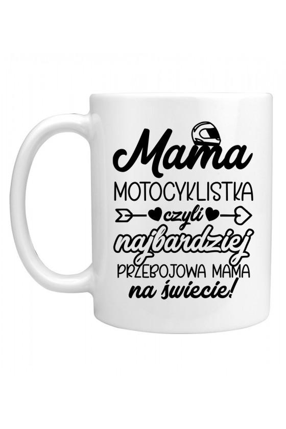 Kubek Mama Motocyklistka czyli najbardziej przebojowa Mama na świecie
