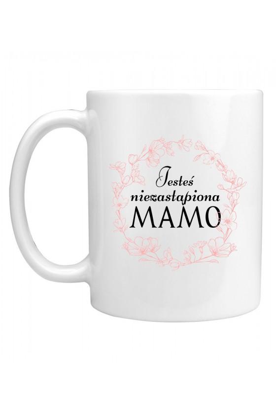 Kubek Dla Mamy Jesteś niezastąpiona Mamo