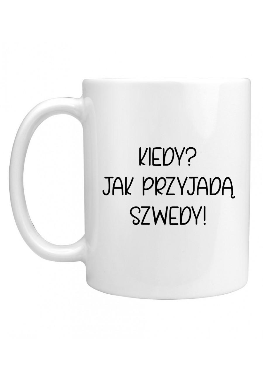 Kubek Kiedy? Jak przyjadą szwedy! - seria Ulubione Teksty Mamy
