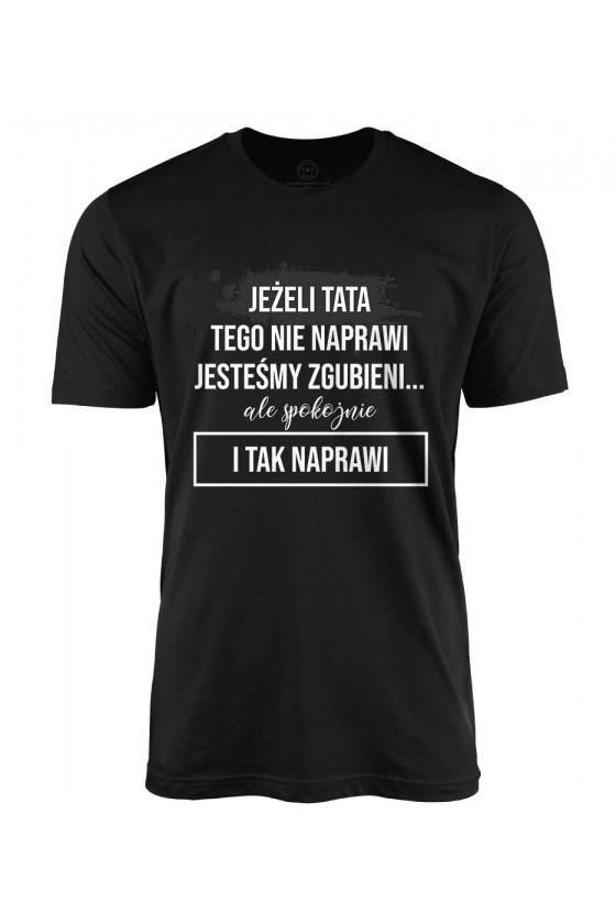 Koszulka męska Z napisem Jeżeli tata tego nie naprawi
