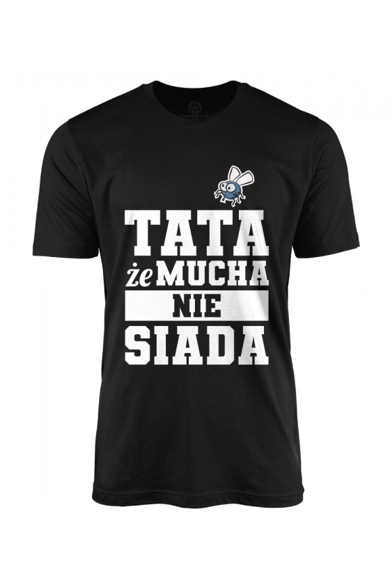 Koszulka męska Dla Taty Tata że mucha nie siada