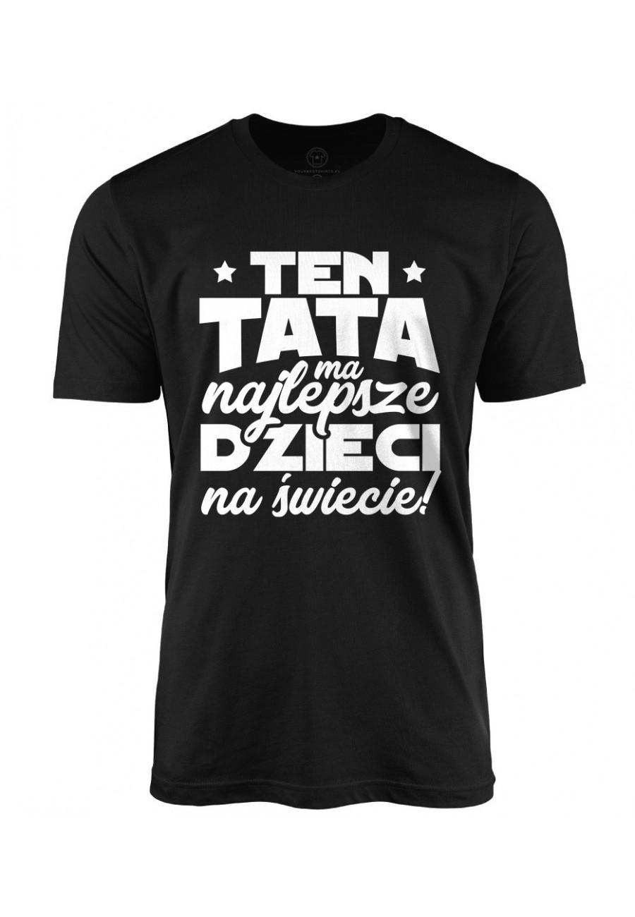 Koszulka męska Dla Taty Ten tata ma najlepsze dzieci na świecie