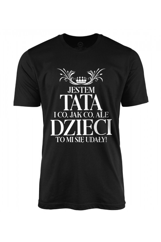 Koszulka męska Dla Taty - Co, jak co, ale dzieci to mi się udały!