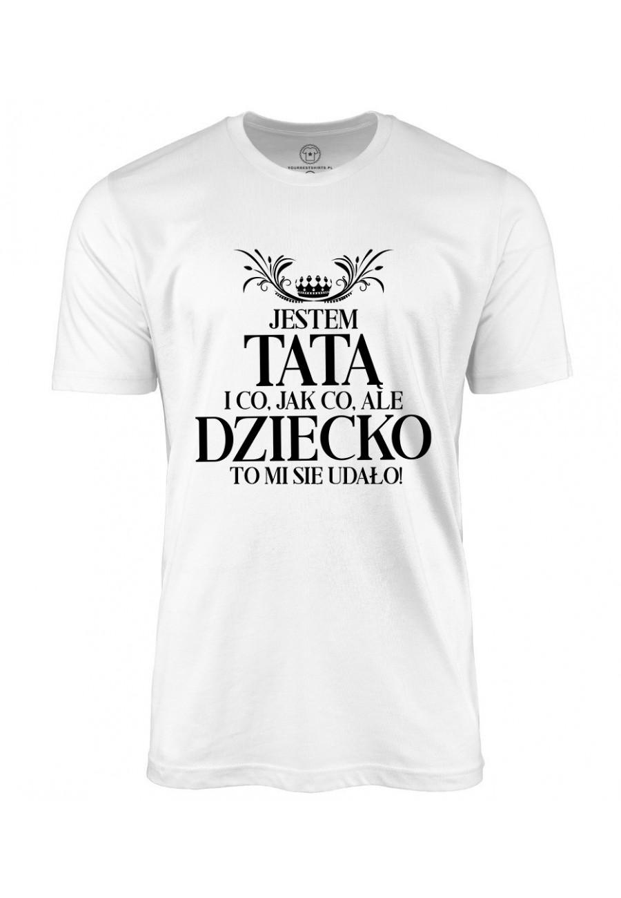 Koszulka męska Dla Taty - Co, jak co, ale DZIECKO to mi się udało!