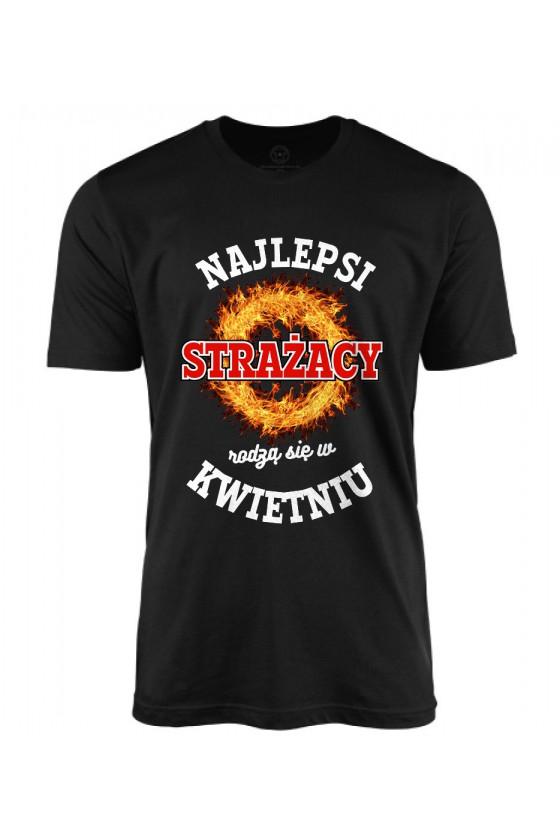 Koszulka męska Najlepsi Strażacy rodzą się w kwietniu