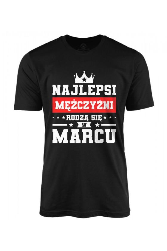 Koszulka męska Najlepsi mężczyźni rodzą się w marcu