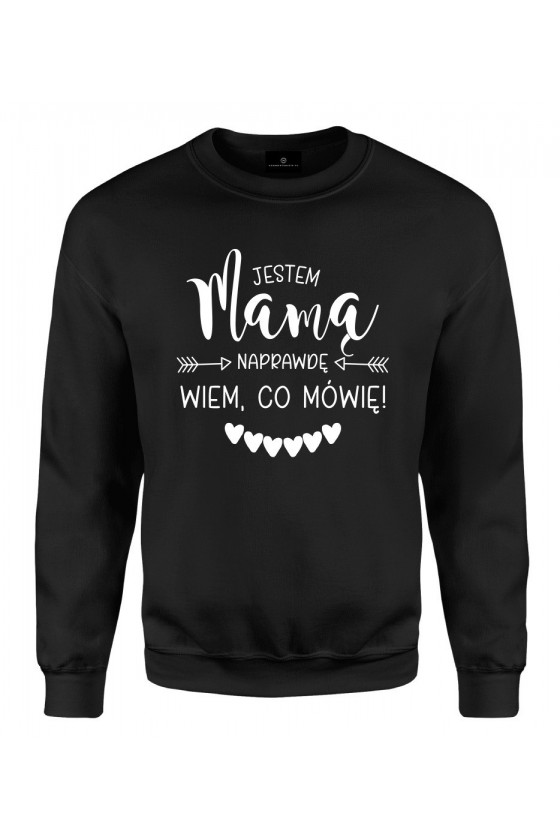 Bluza klasyczna Jestem Mamą Naprawdę Wiem, co Mówię!