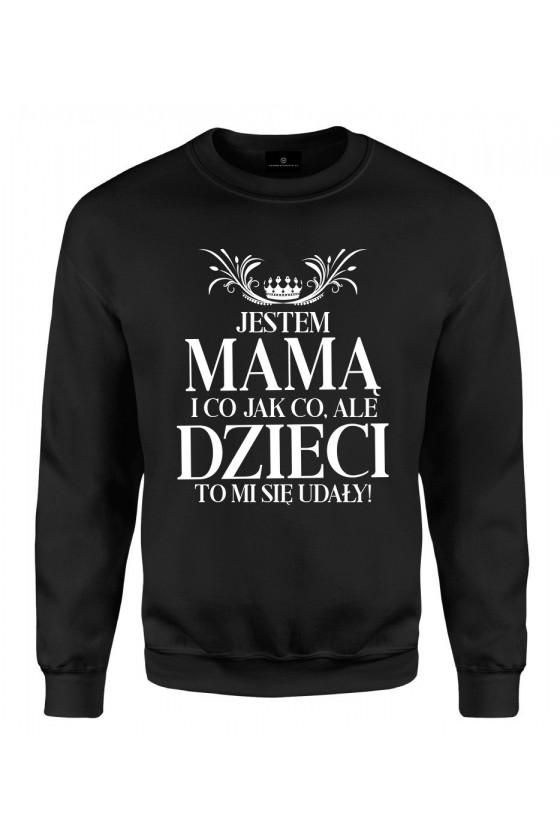 Bluza klasyczna Jestem Mamą i co jak co, ale dzieci to mi się udały