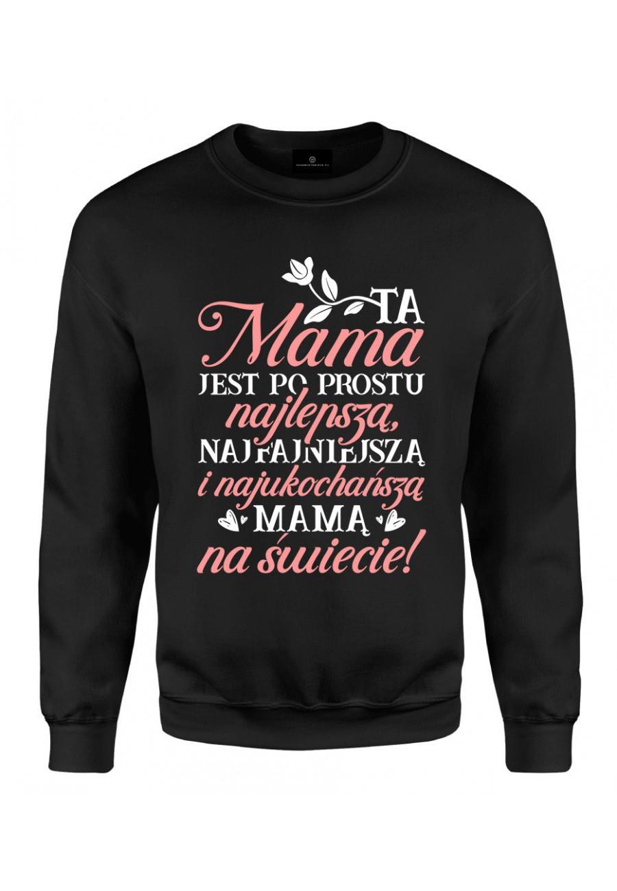 Bluza klasyczna Ta Mama jest po prostu najlepszą, najfajniejszą i najukochańszą mamą na świecie