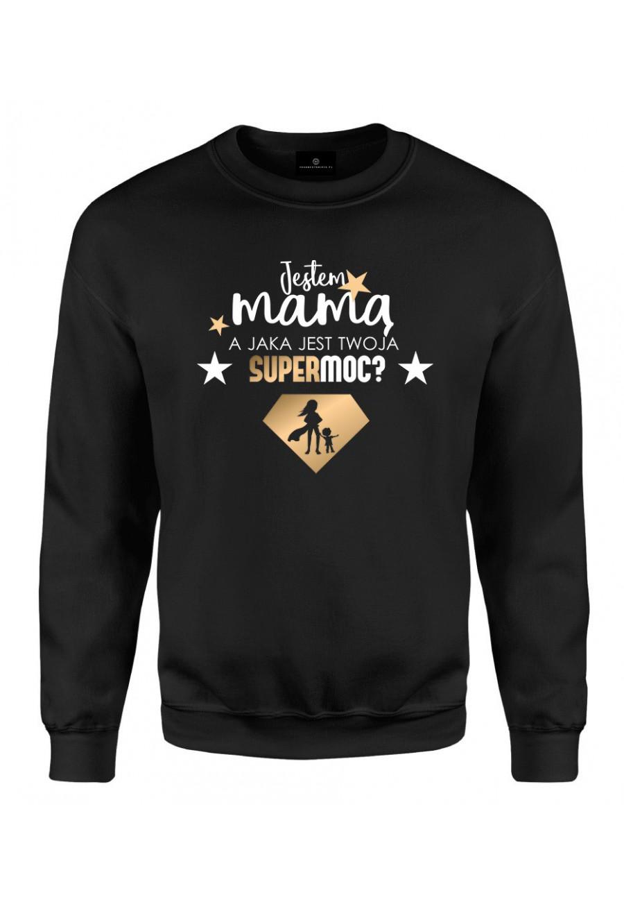 Bluza klasyczna Jestem Mamą, a jaka jest Twoja Supermoc