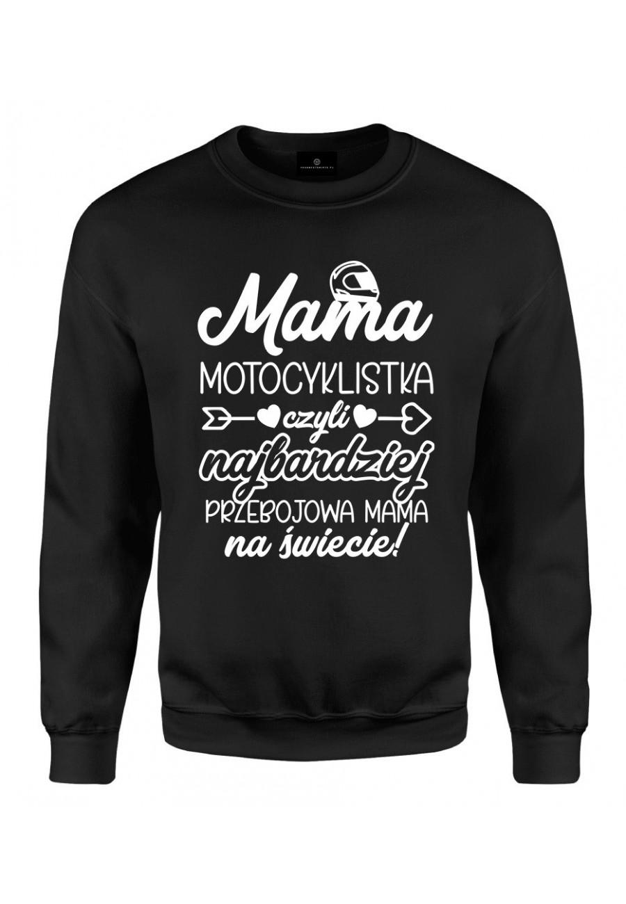 Bluza klasyczna Mama Motocyklistka czyli najbardziej przebojowa Mama na świecie