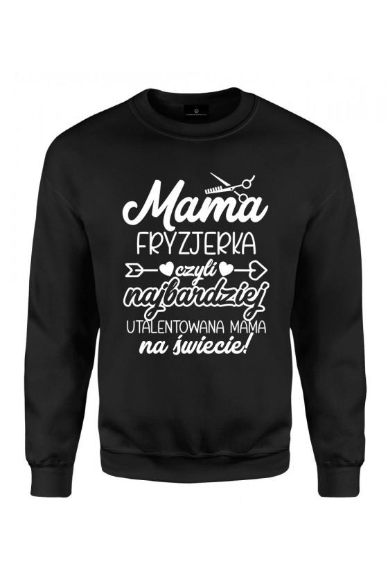 Bluza klasyczna Mama Fryzjerka czyli najbardziej utalentowana Mama na świecie