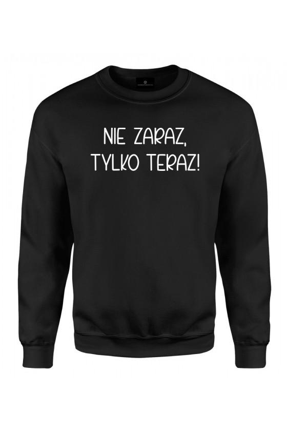 Bluza klasyczna Nie zaraz, tylko teraz! - seria Ulubione Teksty Mamy