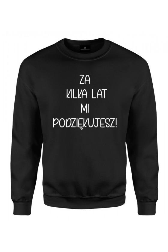 Bluza klasyczna Za kilka lat mi podziękujesz! - seria Ulubione Teksty Mamy