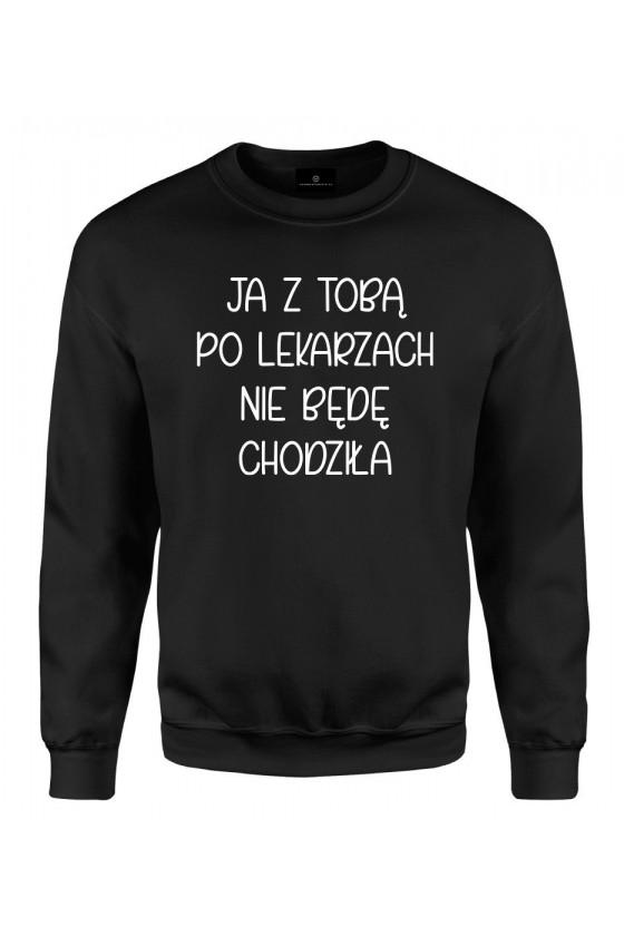 Bluza klasyczna Ja z tobą po lekarzach nie będę chodziła - seria Ulubione Teksty Mamy