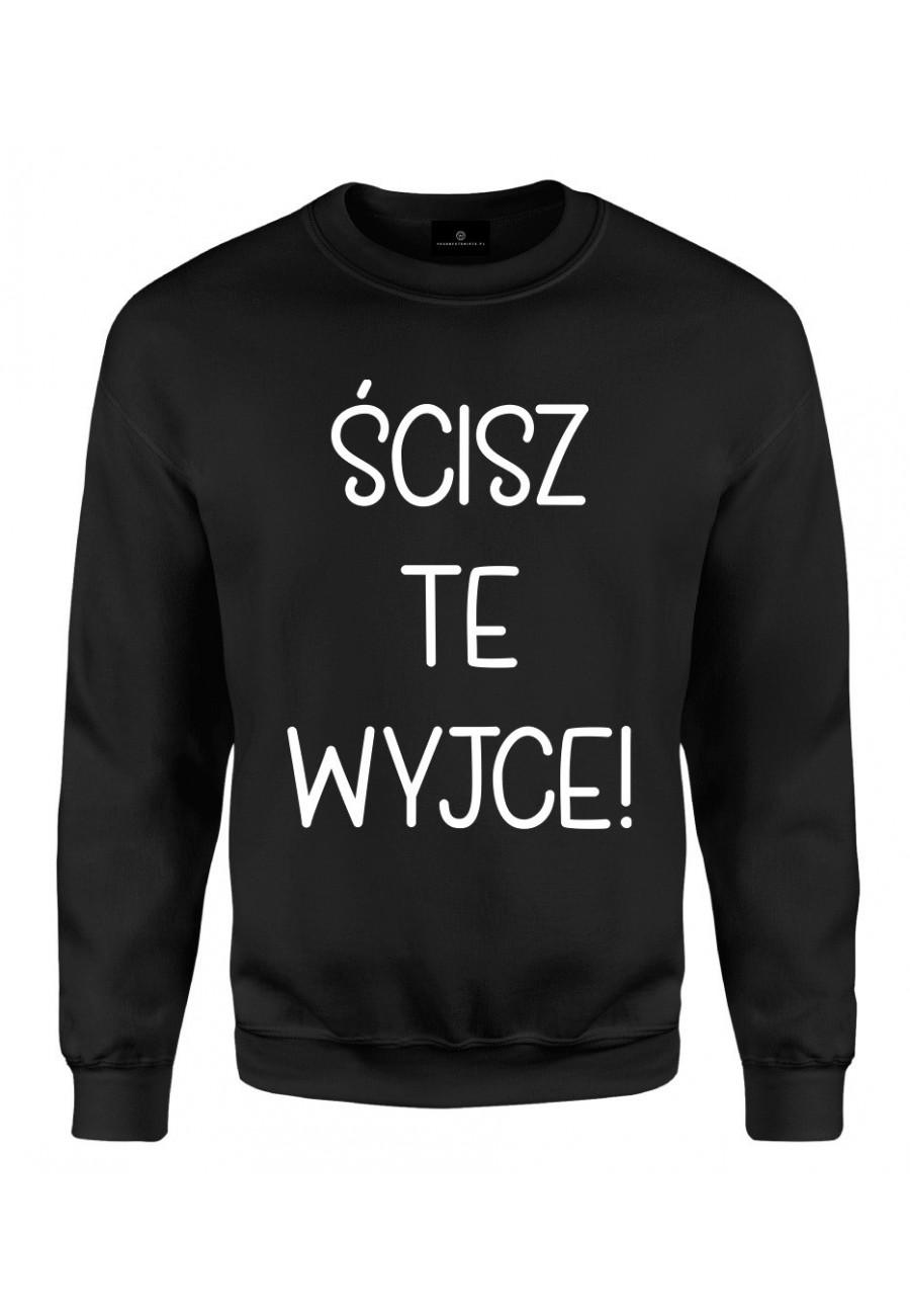 Bluza klasyczna Ścisz te wyjce! - seria Ulubione teksty Mamy