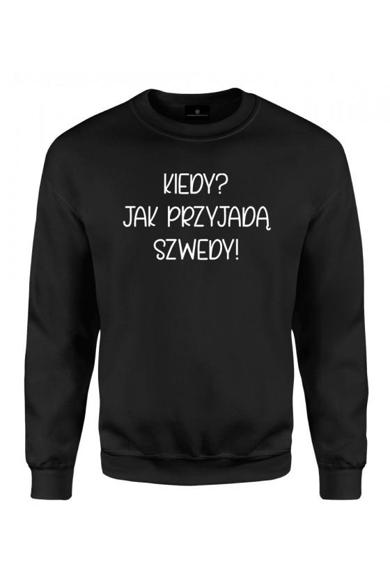 Bluza klasyczna Kiedy? Jak przyjadą szwedy! - seria Ulubione Teksty Mamy