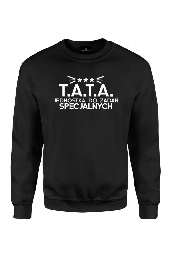 Bluza klasyczna Dla Taty - T.A.T.A Jednostka do zadań specjalnych