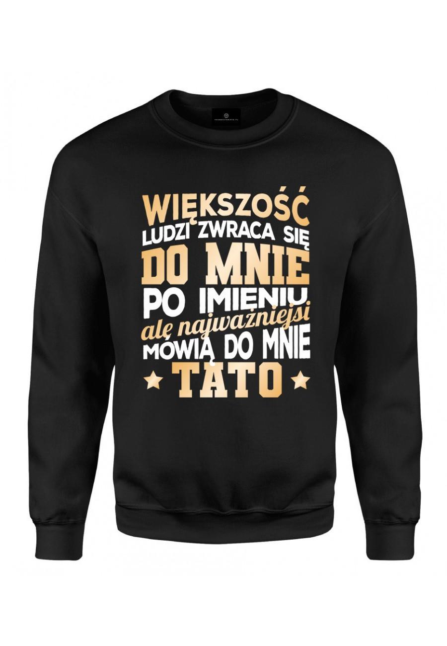 Bluza klasyczna Dla Taty Najważniejsi mówią do mnie Tato