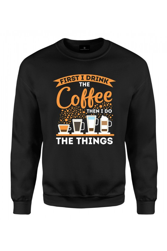 Bluza klasyczna Z napisem First I drink Coffee Then I do things