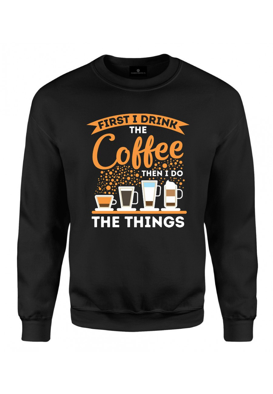 Bluza klasyczna Z napisem First I drink Coffee Then I do things