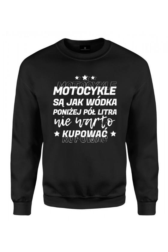 Bluza klasyczna Motocykle są jak wódka, poniżej pół litra nie warto kupować