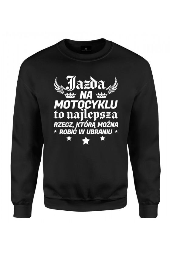 Bluza klasyczna Jazda na motocyklu to najlepsza rzecz, którą można robić w ubraniu