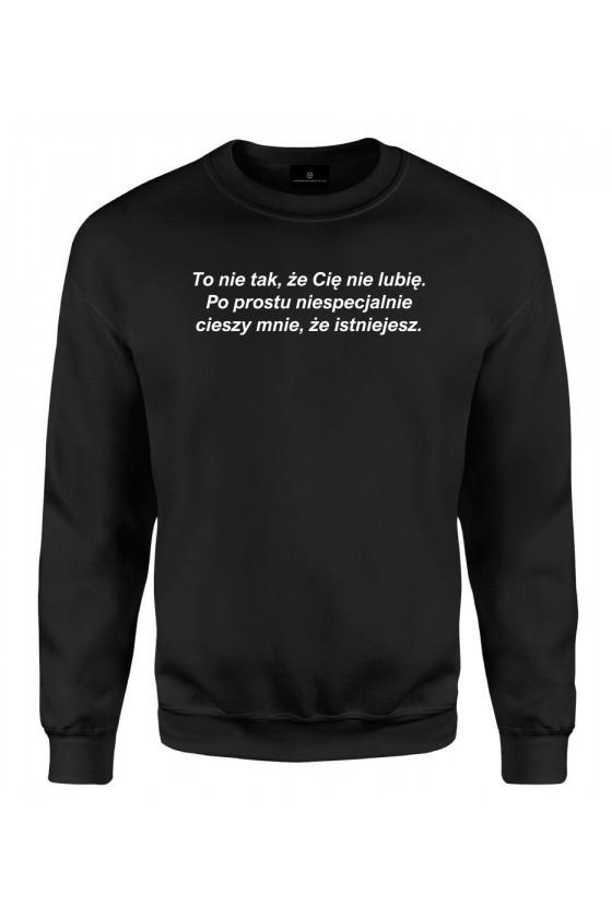 Bluza klasyczna Z napisem To nie tak, że Cię nie lubię