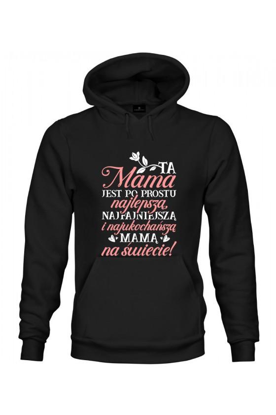 Bluza z kapturem Ta Mama jest po prostu najlepszą, najfajniejszą i najukochańszą mamą na świecie