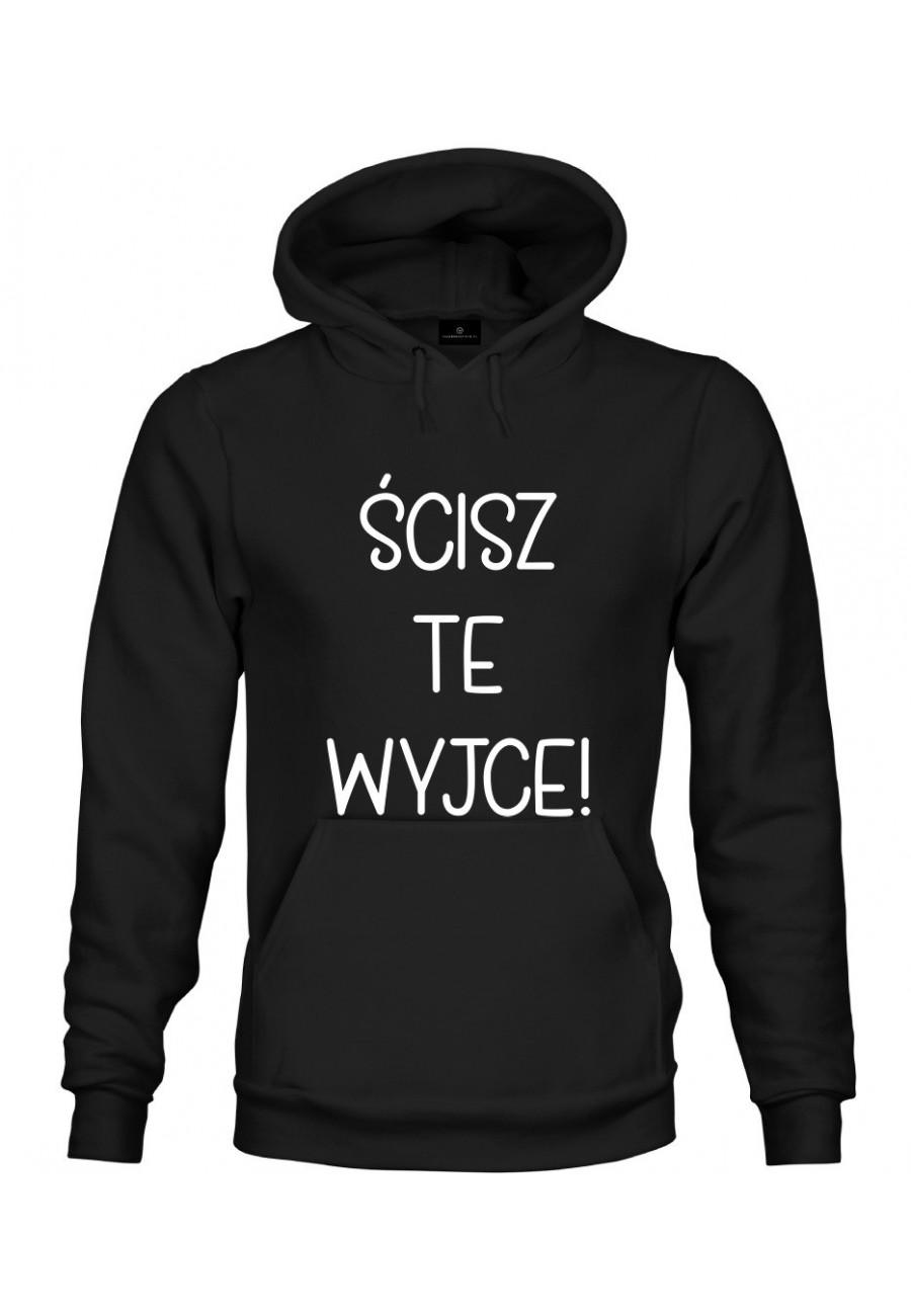 Bluza z kapturem Ścisz te wyjce! - seria Ulubione teksty Mamy