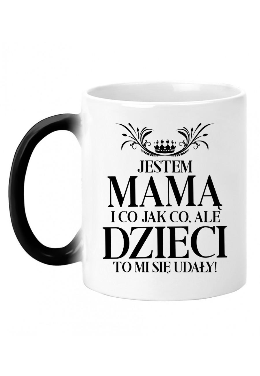 Kubek magiczny Jestem Mamą i co jak co, ale dzieci to mi się udały
