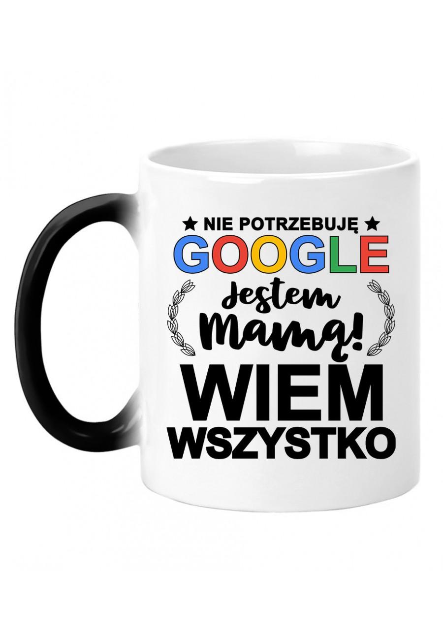 Kubek magiczny Nie Potrzebuję Google Jestem Mamą